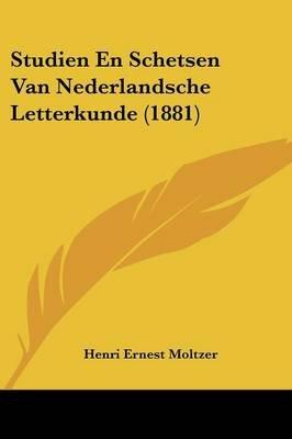 Studien En Schetsen Van Nederlandsche Letterkunde (1881) (Chinese, Dutch, English, Paperback): Henri Ernest Moltzer