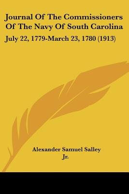 Journal of the Commissioners of the Navy of South Carolina - July 22, 1779-March 23, 1780 (1913) (Paperback): Alexander Samuel...