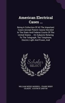 American Electrical Cases ... - Being a Collection of All the Important Cases (Except Patent Cases) Decided in the State and...