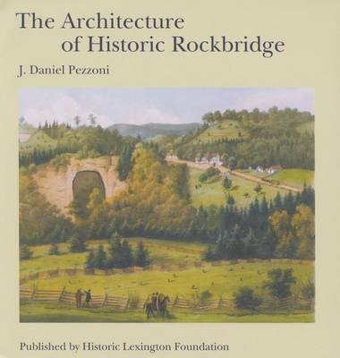 The Architecture of Historic Rockbridge (Hardcover): J. Daniel Pezzoni