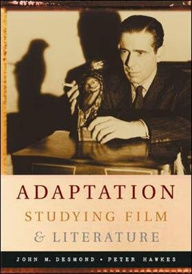 Adaptation:  Studying Film and Literature (Paperback): John Desmond, Peter Hawkes