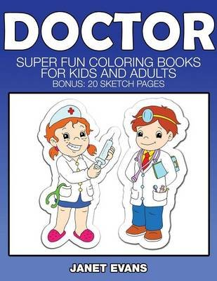 Doctor - Super Fun Coloring Books for Kids and Adults (Bonus: 20 Sketch Pages) (Paperback): Janet Evans