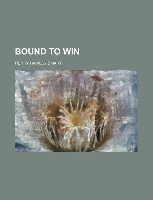 Bound to Win (Paperback): Henry Hawley Smart