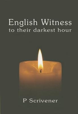 English Witness to Their Darkest Hour (Paperback): P. Scrivener