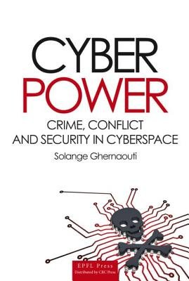 Cyber Power - Crime, Conflict and Security in Cyberspace (Hardcover): Solange Ghernaouti-Helie