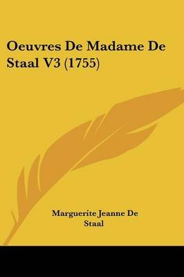 Oeuvres de Madame de Staal V3 (1755) (English, French, Paperback): Marguerite Jeanne De Staal