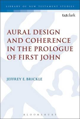 Aural Design and Coherence in the Prologue of First John (Hardcover, New): Jeffrey E Brickle