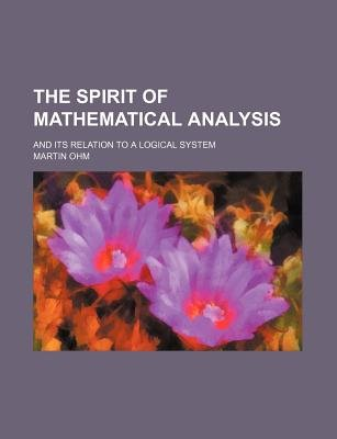 The Spirit of Mathematical Analysis; And Its Relation to a Logical System (Paperback): Martin Ohm