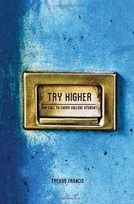 Try Higher - The Call to Every College Student (Paperback): Trevor Francis