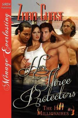 Her Three Protectors [The Hot Millionaires #3] (Siren Publishing Menage Everlasting) (Paperback): Zara Chase