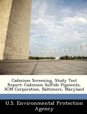 Cadmium Screening, Study Test Report - Cadmium Sulfide Pigments, Scm Corporation, Baltimore, Maryland (Paperback):
