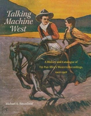 Talking Machine West - A History and Catalogue of Tin Pan Alley's Western Recordings, 19021918 (Hardcover): Michael A....