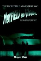 The Incredible Adventures of Mayfield and Adams - Bermuda's Secret (Paperback): Michael Ware