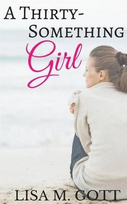 A Thirty-Something Girl (Paperback): Lisa M Gott