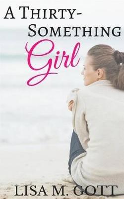 A Thirty-Something Girl (Paperback): Lisa M Gott