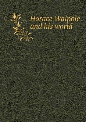 Horace Walpole and His World (Paperback): Leonard Benton Seeley, L. B. Seeley