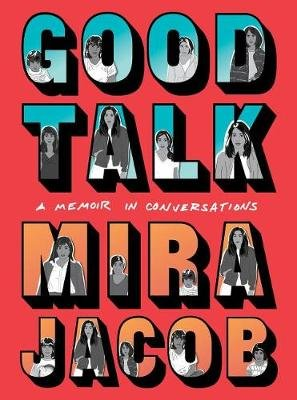 Good Talk - A Memoir in Conversations (Hardcover): Mira. Jacob