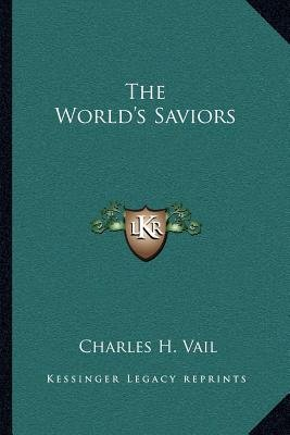 The World's Saviors (Paperback): Charles H. Vail