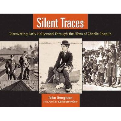Silent Traces - Discovering Early Hollywood Through the Films of Charlie Chaplin (Paperback): John Bengston