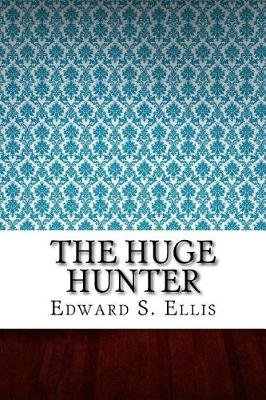 The Huge Hunter (Paperback): Edward S. Ellis