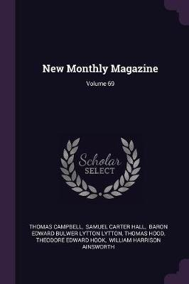 New Monthly Magazine; Volume 69 (Paperback): Thomas Campbell