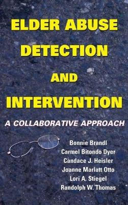 Elder Abuse Detection and Intervention - A Collaborative Approach (Hardcover): Bonnie Brandl