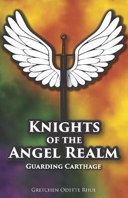 Knights of the Angel Realm - Guarding Carthage (Paperback): Gretchen Odette Rhue