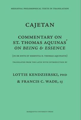 Cajetan - Commentary on St. Thomas Aquinas on Being & Essence (Paperback): S J Wade