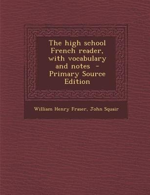 The High School French Reader, with Vocabulary and Notes (Paperback, Primary Source): William Henry Fraser, John Squair