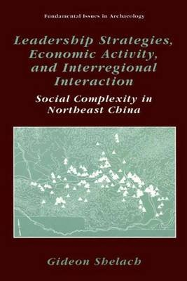 Leadership Strategies, Economic Activity, and Interregional Interaction - Social Complexity in Northeast China (Paperback,...