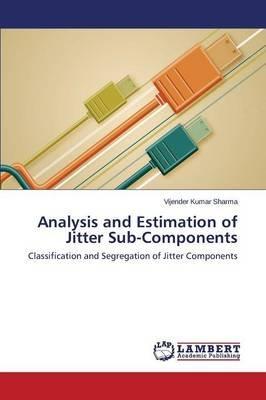 Analysis and Estimation of Jitter Sub-Components (Paperback): Sharma Vijender Kumar