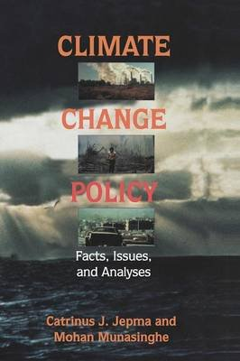Climate Change Policy - Facts, Issues and Analyses (Hardcover, New): Catrinus J. Jepma, Mohan Munasinghe