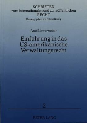Einfuehrung in Das Us-Amerikanische Verwaltungsrecht - Kompetenzen, Funktionen Und Strukturen Der -Agencies- Im...
