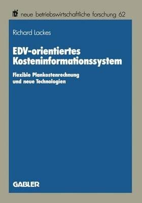 Edv-Orientiertes Kosteninformationssystem - Flexible Plankostenrechnung Und Neue Technologien (German, Paperback, 1989 ed.):...