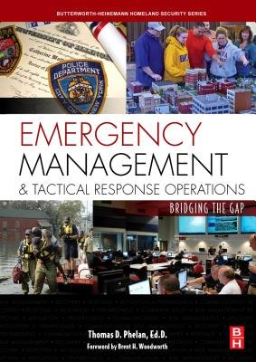 Emergency Management and Tactical Response Operations - Bridging the Gap (Electronic book text): Thomas D. Phelan