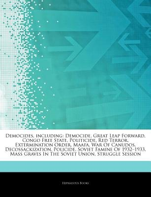 Articles on Democides, Including - Democide, Great Leap Forward, Congo Free State, Politicide, Red Terror, Extermination Order,...