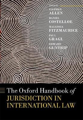 The Oxford Handbook of Jurisdiction in International Law (Hardcover): Stephen Allen, Daniel Costelloe, Malgosia Fitzmaurice,...