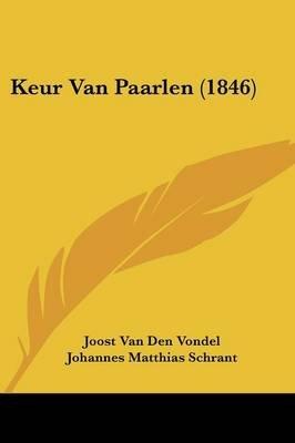 Keur Van Paarlen (1846) (Chinese, Dutch, English, Paperback): Joost Van Den Vondel, Johannes Matthias Schrant