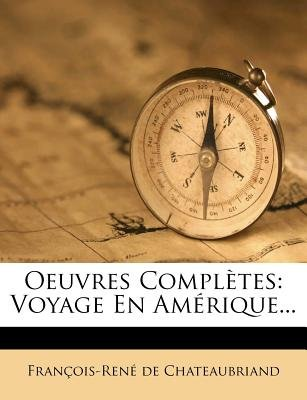 Oeuvres Completes - Voyage En Amerique... (English, French, Paperback): Francois-Rene De Chateaubriand