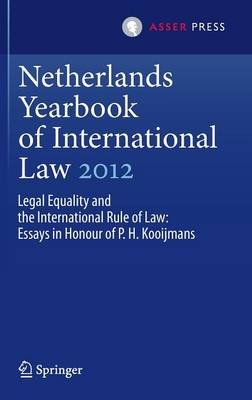 Netherlands Yearbook of International Law 2012 - Legal Equality and the International Rule of Law - Essays in Honour of P.H....