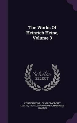 The Works of Heinrich Heine, Volume 3 (Hardcover): Heinrich Heine, Thomas Brooksbank