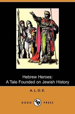 Hebrew Heroes - A Tale Founded on Jewish History (Dodo Press) (Paperback): Aloe