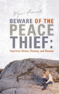 Beware of the Peace Thief (Paperback): Wayne Hancock