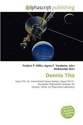 Dennis Tito (Paperback): Frederic P. Miller, Agnes F. Vandome, John McBrewster