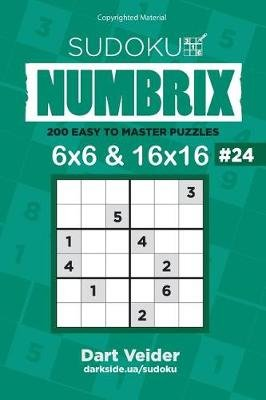 Sudoku - 200 Easy to Master Puzzles 6x6 and 16x16 (Volume 24