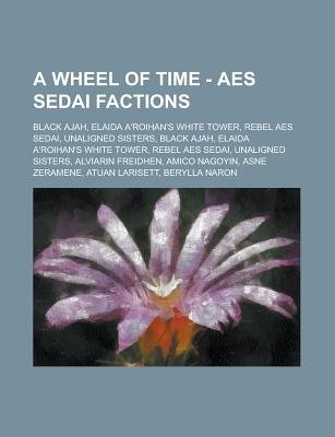 A Wheel of Time - AES Sedai Factions - Black Ajah, Elaida A'Roihan's White Tower, Rebel AES Sedai, Unaligned Sisters,...