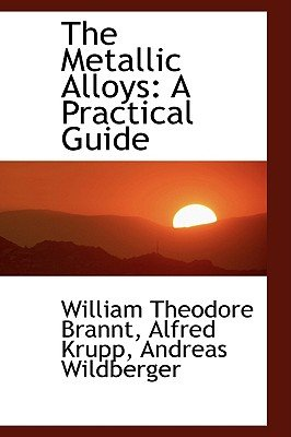 The Metallic Alloys - A Practical Guide (Paperback): William Theodore Brannt