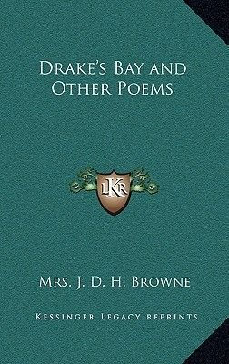 Drake's Bay and Other Poems (Hardcover): Mrs. J. D. H. Browne