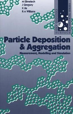 Particle Deposition and Aggregation - Measurement, Modelling and Simulation (Paperback): M. Elimelech, Xiadong Jia, John...