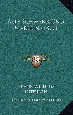 Alte Schwank Und Marlein (1877) (German, Paperback): Franz Wilhelm Ditfurth